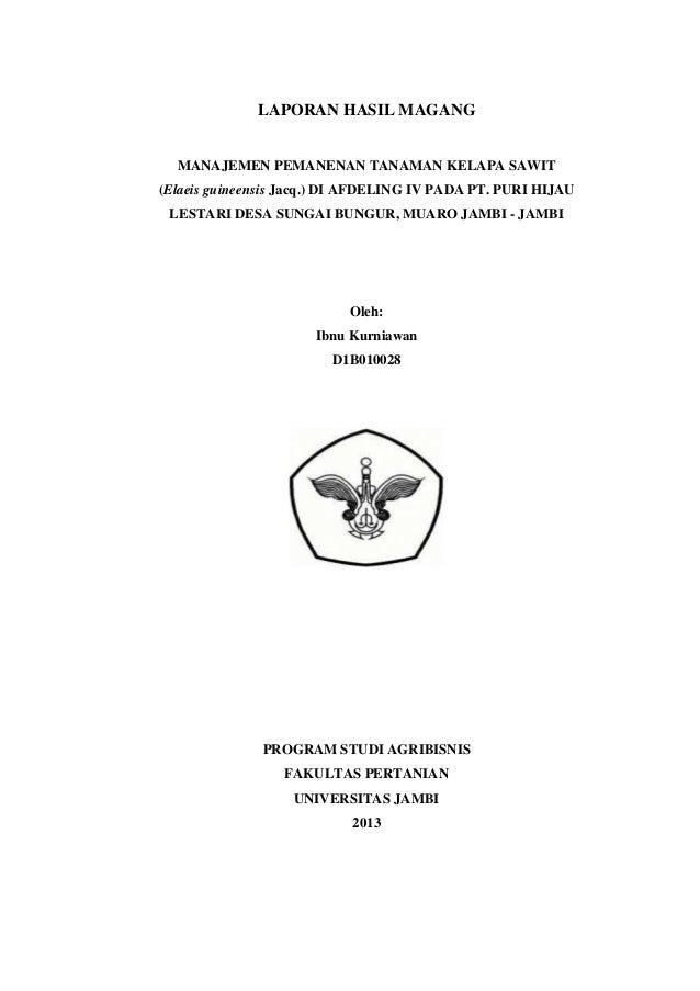 LAPORAN HASIL MAGANG  MANAJEMEN PEMANENAN TANAMAN KELAPA SAWIT (Elaeis guineensis Jacq.) DI AFDELING IV PADA PT. PURI HIJA...