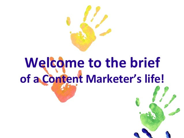 Welcome to the brief  of a Content Marketer's life!