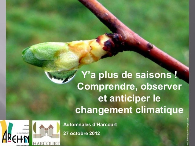 Y'a plus de saisons !    Comprendre, observer         et anticiper le    changement climatiqueAutomnales d'Harcourt27 octo...