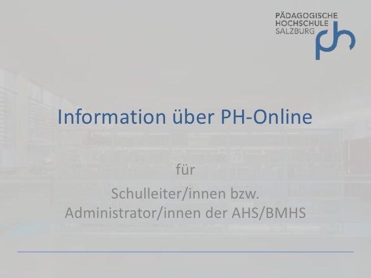 Information über PH-Online                  für       Schulleiter/innen bzw. Administrator/innen der AHS/BMHS