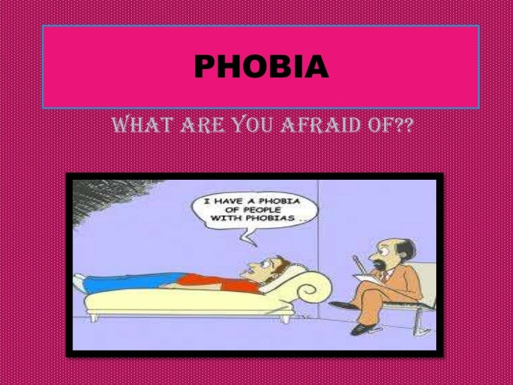 Phobia ; what are you afraid of ?