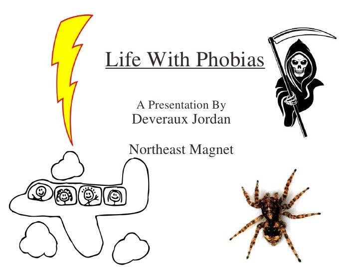 Life With Phobias A Presentation By Deveraux Jordan  Northeast Magnet