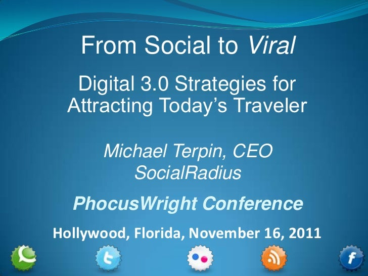 From Social to Viral   Digital 3.0 Strategies for  Attracting Today's Traveler      Michael Terpin, CEO         SocialRadi...