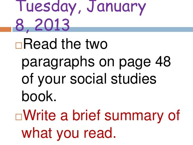 Tuesday, January8, 2013Read the two paragraphs on page 48 of your social studies book.Write a brief summary of what you ...