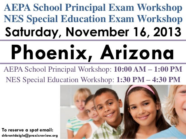AEPA School Principal Exam Workshop NES Special Education Exam Workshop  Saturday, November 16, 2013  Phoenix, Arizona AEP...