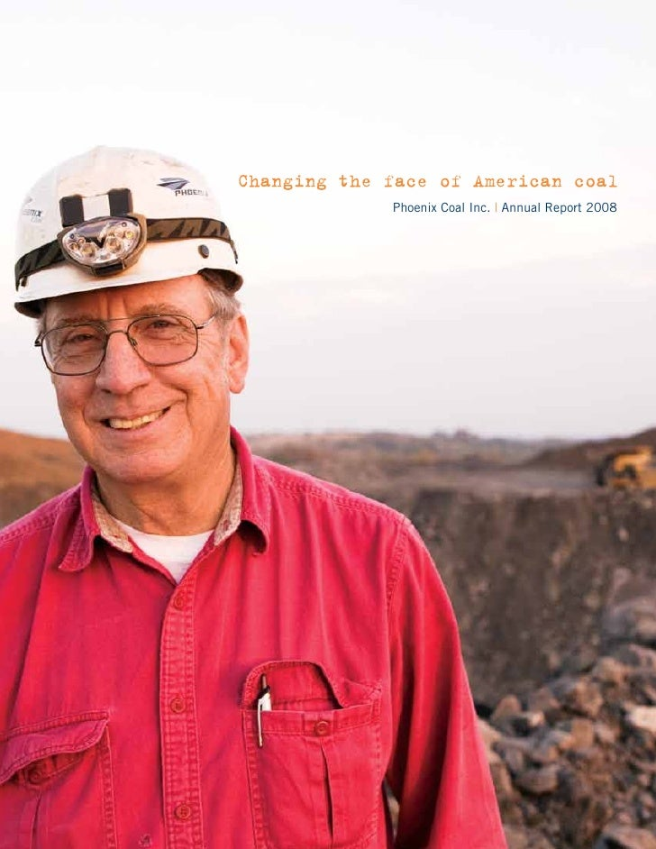 Changing the face of American coal              Phoenix Coal Inc.   Annual Report 2008