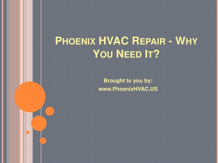 PHOENIX HVAC REPAIR - WHY      YOU NEED IT?        Brought to you by:       www.PhoenixHVAC.US