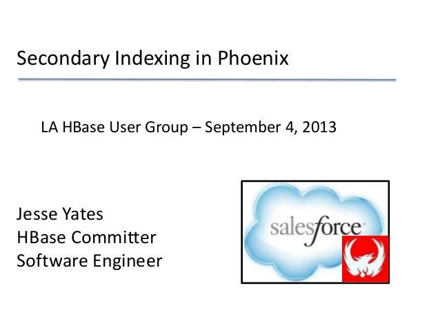 Phoenix Secondary Indexing - LA HUG Sept 9th, 2013