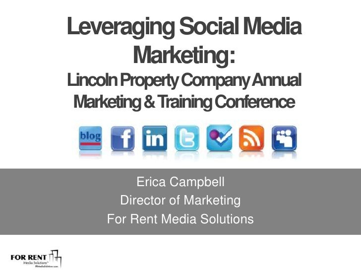 Leveraging Social Media Marketing:<br />Lincoln Property Company Annual <br />Marketing & Training Conference<br />Erica C...