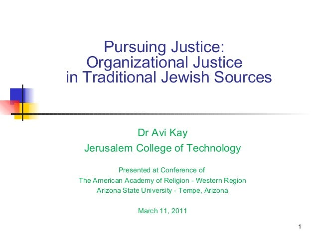 1 Pursuing Justice: Organizational Justice in Traditional Jewish Sources Dr Avi Kay Jerusalem College of Technology Presen...
