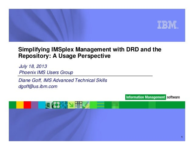 ® 1 Simplifying IMSplex Management with DRD and the Repository: A Usage Perspective Diane Goff, IMS Advanced Technical Ski...