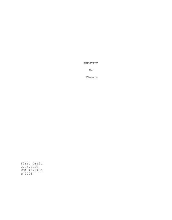 PHOENIX                  By                 Chewie     First Draft 2.25.2008 WGA #123456 c 2008