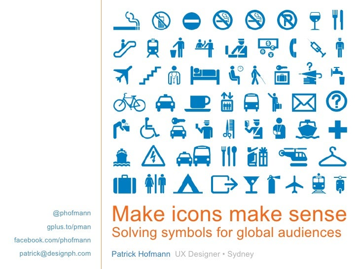 Make icons make sense Solving symbols for global audiences Patrick Hofmann  UX Designer • Sydney @phofmann gplus.to/pman f...