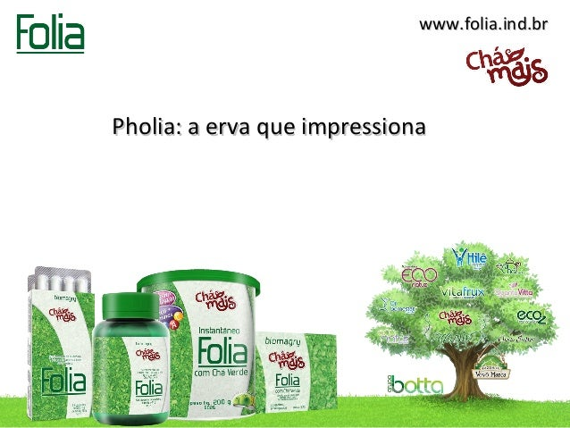 www.folia.ind.brPholia: a erva que impressiona