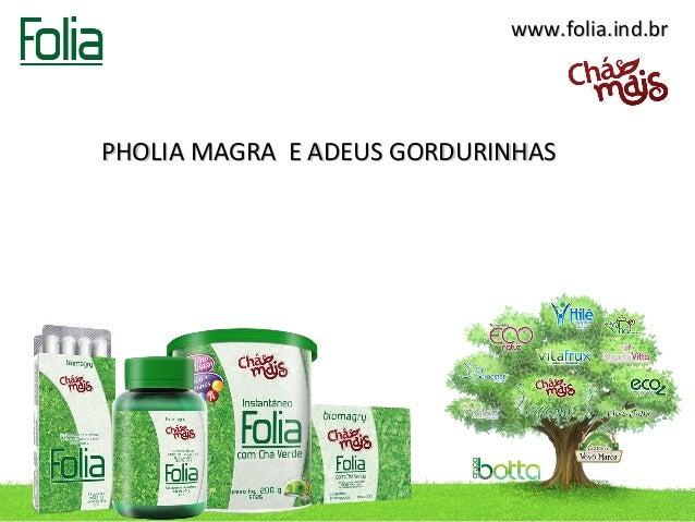 www.folia.ind.brPHOLIA MAGRA E ADEUS GORDURINHAS