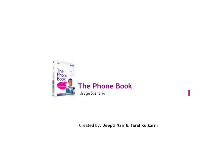 The Phone Book Created by:  Deepti Nair & Taral Kulkarni