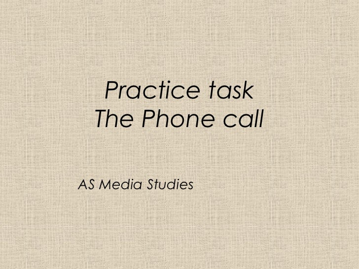 Practice task  The Phone callAS Media Studies