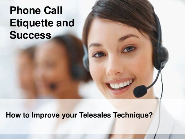 How to Improve your Telesales Technique? Phone Call Etiquette and Success