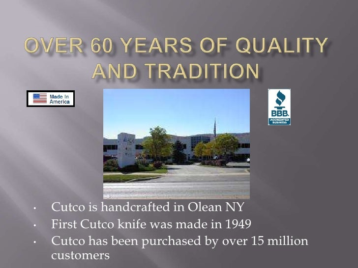 Over 60 Years of quality and tradition<br /><ul><li>Cutco is handcrafted in Olean NY