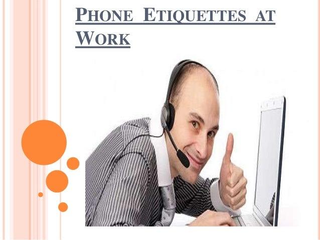 PHONE ETIQUETTES WORK  AT