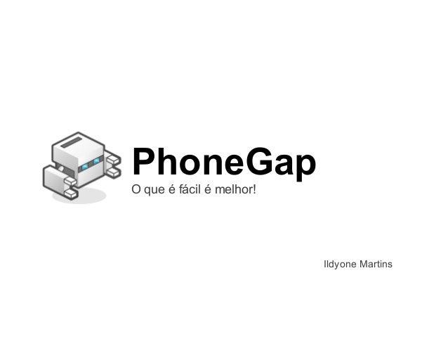 PhoneGap O que é fácil é melhor! Ildyone Martins
