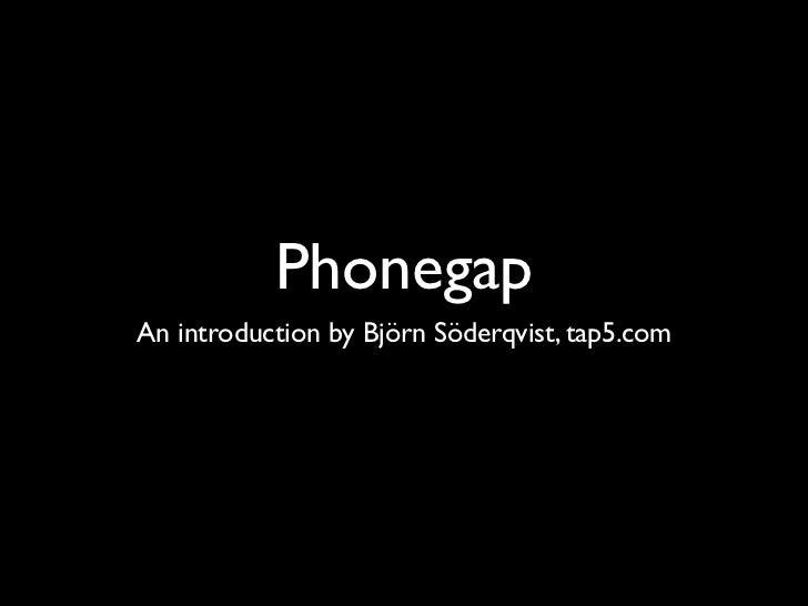 PhonegapAn introduction by Björn Söderqvist, tap5.com