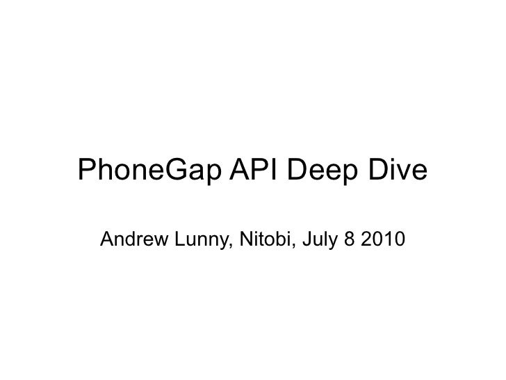 PhoneGap API Deep Dive   Andrew Lunny, Nitobi, July 8 2010