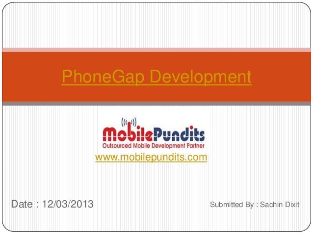 PhoneGap Development                    www.mobilepundits.comDate : 12/03/2013                           Submitted By : Sa...