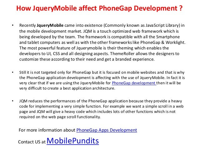 How JqueryMobile affect PhoneGap Development ?•   Recently JqueryMobile came into existence (Commonly known as JavaScript ...