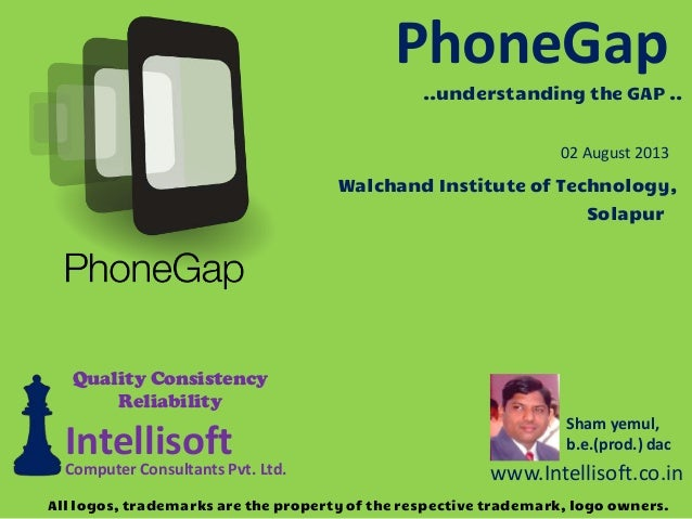 PhoneGap Sham yemul, b.e.(prod.) dac www.Intellisoft.co.in IntellisoftComputer Consultants Pvt. Ltd. Quality Consistency R...