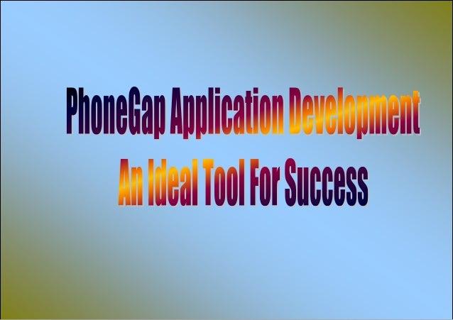 PhoneGap is the development of open-source applications platform utilized mobileapplication development languages such as ...