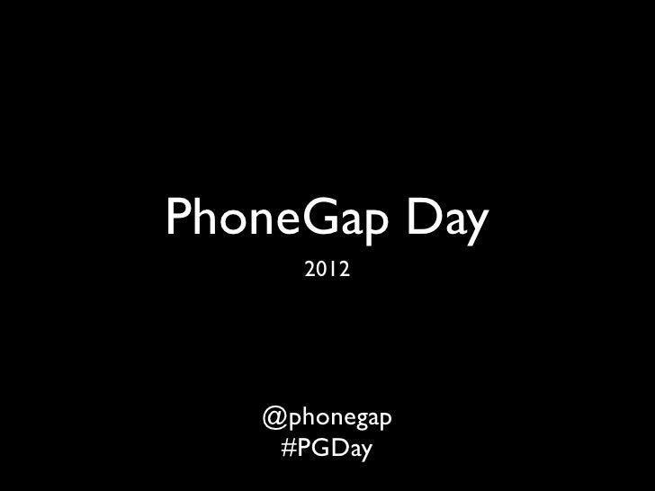 PhoneGap Day     2012   @phonegap    #PGDay