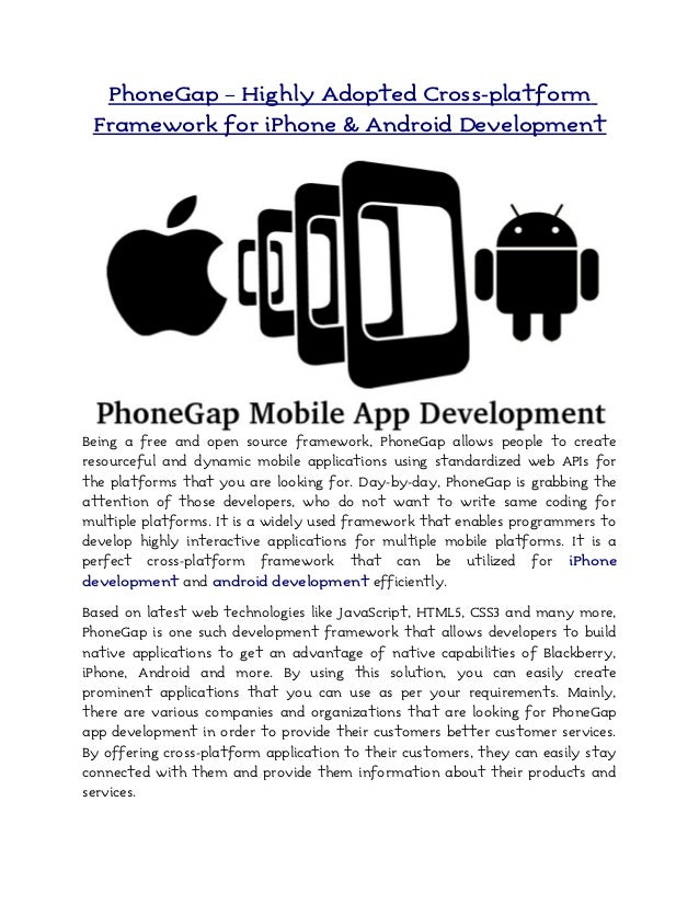 PhoneGap – Highly Adopted Cross-platformFramework for iPhone & Android DevelopmentBeing a free and open source framework, ...