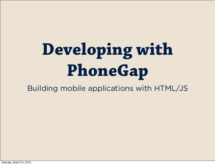 Developing with                             PhoneGap                    Building mobile applications with HTML/JSSaturday,...