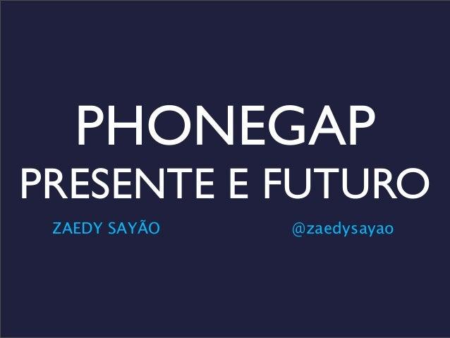 Phonegap - Presente e Futuro - The Developers Conference - TDC2013