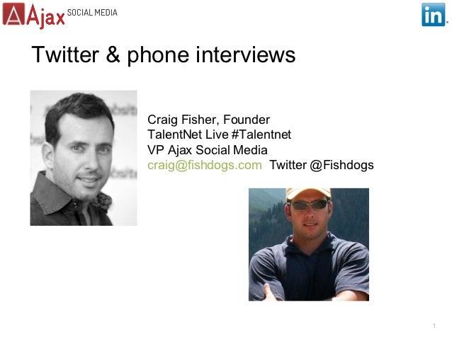 Twitter & phone interviews           Craig Fisher, Founder           TalentNet Live #Talentnet           VP Ajax Social Me...
