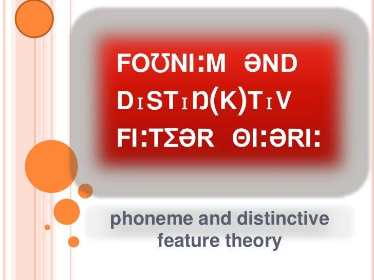 FOƱNI:M ƏNDDɪSTɪŊ(K)TɪVFI:TƩƏR ΘI:ƏRI:phoneme and distinctive    feature theory