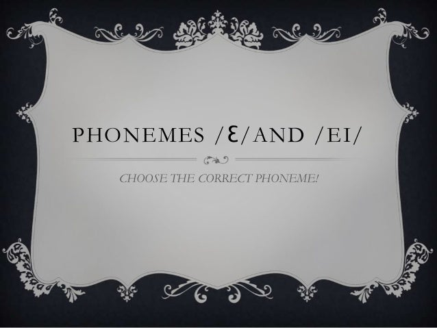 PHONEMES /Ɛ/AND /EI/   CHOOSE THE CORRECT PHONEME!