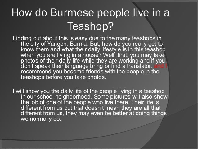 How do Burmese people live in a Teashop? Finding out about this is easy due to the many teashops in the city of Yangon, Bu...