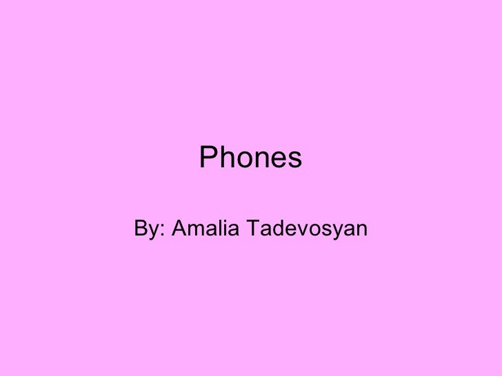 Phones By: Amalia Tadevosyan