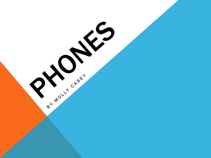 Phones<br />By molly casey<br />