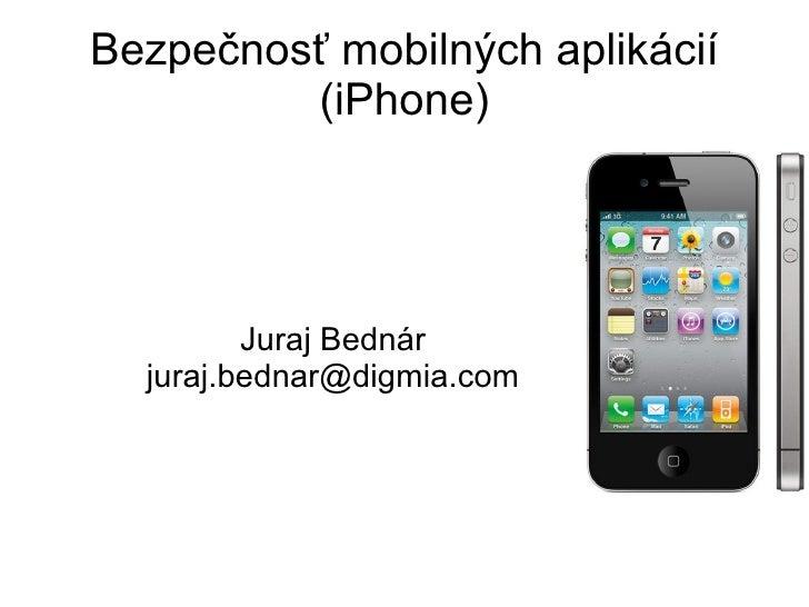 Bezpečnosť mobilných aplikácií (iPhone) Juraj Bednár [email_address]