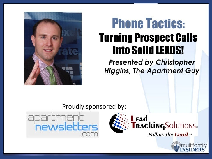 P hone  T actics :  Turning Prospect Calls Into Solid LEADS! Presented by Christopher Higgins, The Apartment Guy Proudly s...