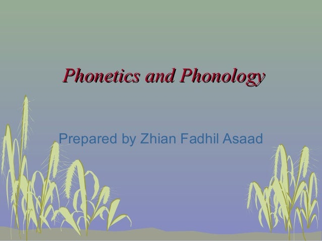 Phonetics and Phonology Prepared by Zhian Fadhil Asaad