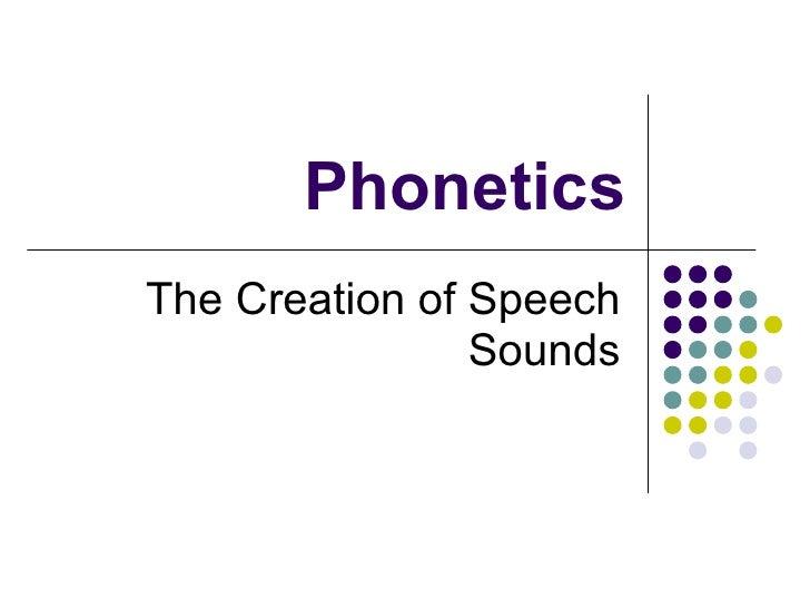 Phonetics The Creation of Speech Sounds