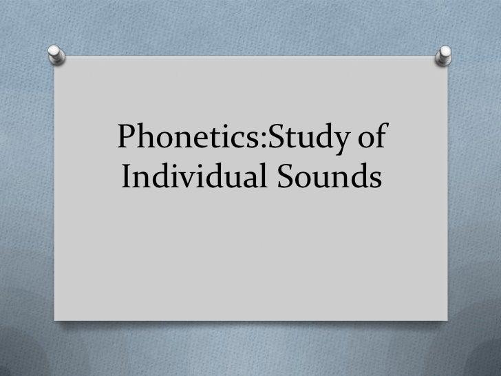 Phonetics:Study ofIndividual Sounds