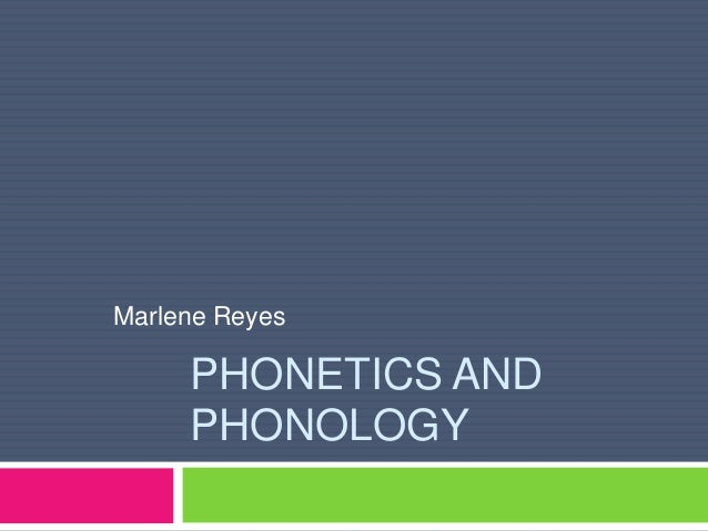 PHONETICS AND PHONOLOGY Marlene Reyes