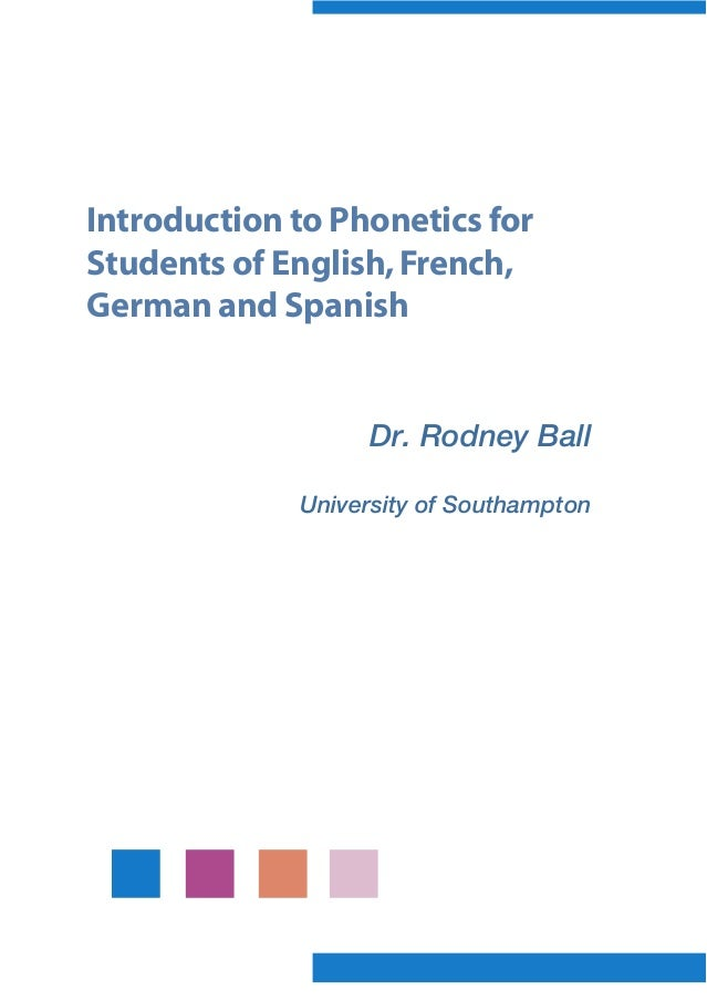 Introduction to Phonetics for Students of English,French, German and Spanish Dr. Rodney Ball University of Southampton