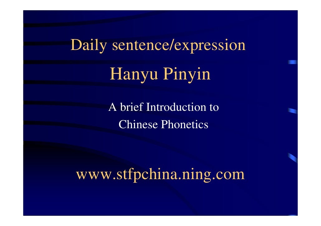 Daily sentence/expression      Hanyu Pinyin      A brief Introduction to        Chinese Phonetics    www.stfpchina.ning.com