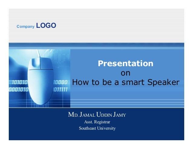 Company LOGOPresentationonHow to be a smart SpeakerMD. JAMAL UDDIN JAMYAsst. RegistrarSoutheast University